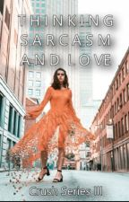 Crush Series III: Thinking Sarcasm and Love by osmLowis