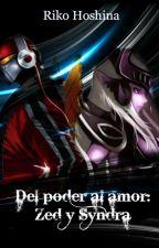 Del poder al amor: Zed y Syndra (EDITANDO) by RikoHoshina