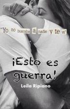 ¡Esto es guerra! // By; LeilaRipiano by RayitaBook