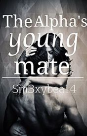 The Alpha's Young Mate (Book 1) by Sm3xyBae14