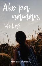 Ako pa naman, 'Di ba? by MissMischief_