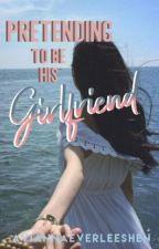 Pretending to be His Girlfriend by AviannaEverleeShen