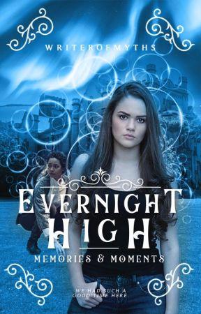 𝐄𝐕𝐄𝐑𝐍𝐈𝐆𝐇𝐓 𝐇𝐈𝐆𝐇: 𝐌𝐄𝐌𝐎𝐑𝐈𝐄𝐒 𝐀𝐍𝐃 𝐌𝐎𝐌𝐄𝐍𝐓𝐒 by Evernight-High