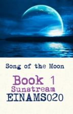 Song of the Moon (completed) by EINAMS020