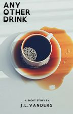 ANY OTHER DRINK by threedoorsbooks