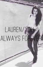Lauren/You: Always Forever by jaureguivibes_