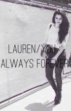 Lauren/You: Always Forever by jaureguivibes_