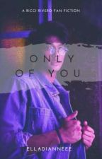 Only of You | Ricci Rivero FanFic by elladianneee