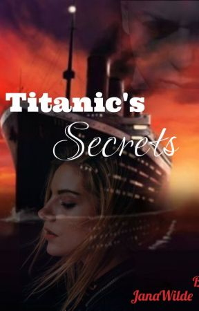 Titanic's Secrets by JanaWilde