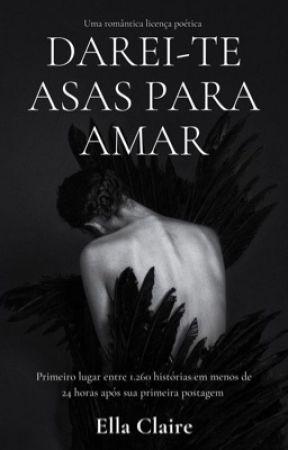 DAREI-TE ASAS PARA AMAR by EllaClaire_