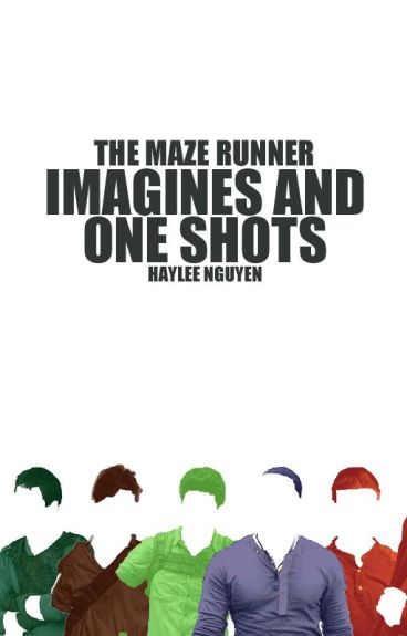 MAZE RUNNER IMAGINES & ONE SHOTS