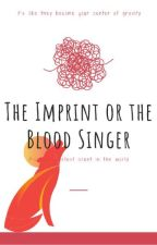 The Imprint or the Blood Singer by jimblejamblewriting