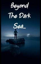 Beyond The Dark Sea by Shinchan655