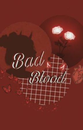 Bad blood  by 20hailey06