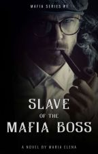 Slave Of The Mafia Boss (Mafias Series # 1) (Wattys2016) by SixxthSergeant