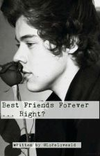 Best Friends Forever...Right? (Harry Styles fanfiction) by Loreloves1D