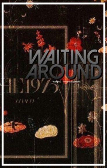 Waiting around