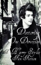 Doctoring One Direction (Harry Styles Fiction) by BareenOfficial