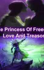 The Princess Of Freedom: Love And Treason by richtea23