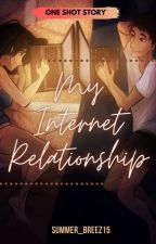 My Internet Relationship (one shot story) by summer_breez15