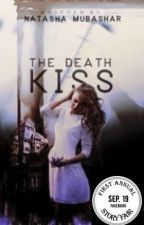 The Death Kiss (Nanowrimo)#wattys2017 by NatashaMubashar