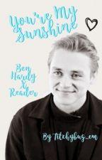 You're My Sunshine||Ben Hardy X Reader by titchybug_em