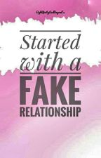 Started with a Fake Relationship (EDITING) by EightFinityAndBeyond
