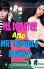 Ms. Disaster and Mr. Troublemaker  by Ianedo_27