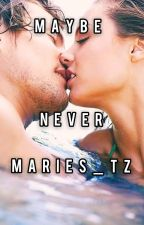 Maybe Never by Maries_tz