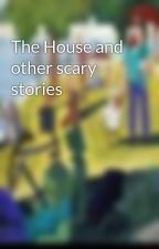 The House and other scary stories by alex2610