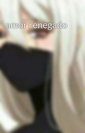 amor renegado  by ligia99587452