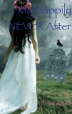 My Happily Never After (On Going) by Morbidaphrodite