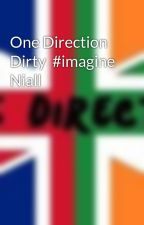 One Direction Dirty  #imagine Niall by catherinecarrillo