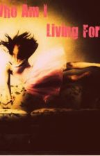Who am I living for? by gleekdreamerxoxo