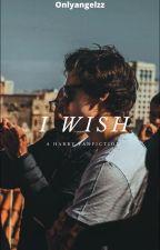 I Wish - H.S. Fanfiction. by Onlyangelzz