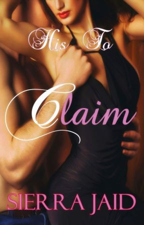 His To Claim (Full Book Published on Amazon) by SierraJaid