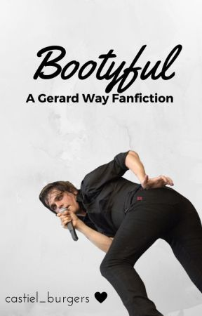 BOOTYFUL (A Gerard Way Fanfic) by Castiel_Burgers