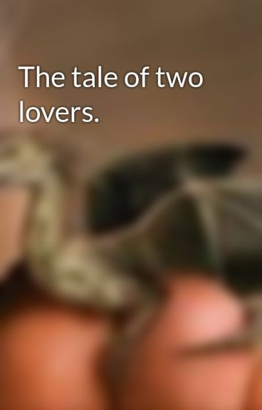 The tale of two lovers. by jellybear77