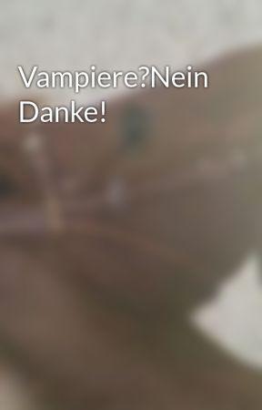 Vampiere?Nein Danke! by Beckiii