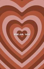 déjà vu|| closed* apply fic by -verymalfoy