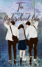 The Story Of Our High School Life by Ellarrych