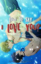 [MakoHaru] How to say I LOVE YOU? by MsKirishima
