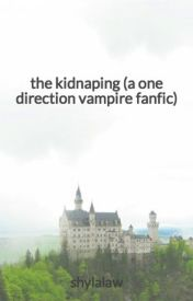 the kidnaping (a one direction vampire fanfic) by shylalaw