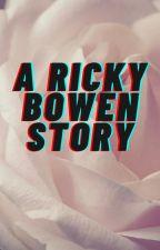A Ricky Bowen Story by JessicaFuja
