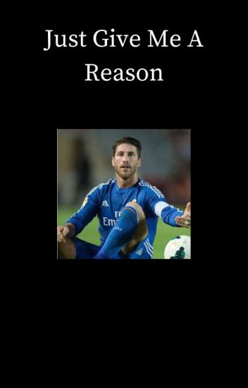 Just Give Me A Reason [Sergio Ramos]