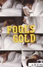 fools gold | h.s by larrystylinsonkwen