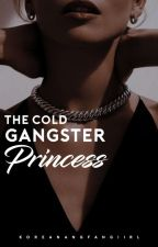 The Cold Gangster Princess by KoreanangFangiirl