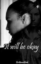 It'll be okay (Brittana) by BrittanaGleek
