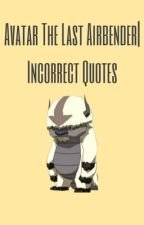 Incorrect Avatar The Last Airbender Quotes by VEE_LIEVE