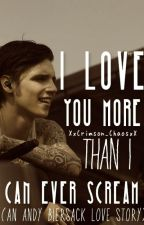I Love You More Than I Can Ever Scream (Andy Biersack Love Story) by XxCrimson_ChaosxX